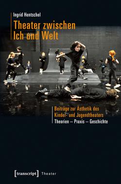 Theater zwischen Ich und Welt von Hentschel,  Ingrid