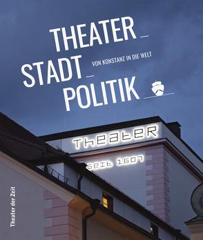 Theater_Stadt_Politik von Bruder,  David, Fischer,  Veronika, Grünauer,  Daniel, Nix,  Christoph