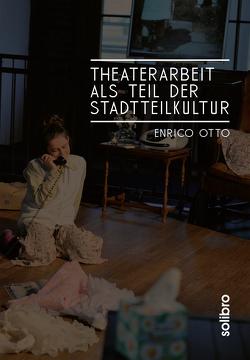 Theaterarbeit als Teil der Stadtteilkultur von Otto,  Enrico
