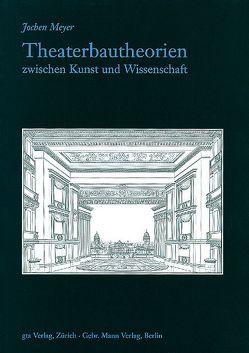 Theaterbautheorien zwischen Kunst und Wissenschaft von Meyer,  Jochen, Oechslin,  Werner