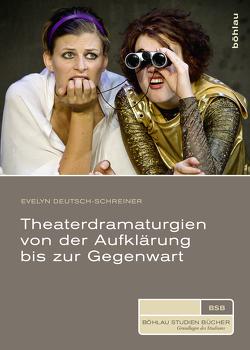 Theaterdramaturgien von der Aufklärung bis zur Gegenwart von Deutsch-Schreiner,  Evelyn