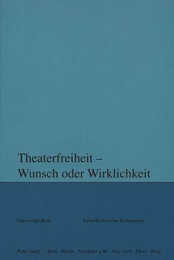 Theaterfreiheit – Wunsch oder Wirklichkeit? von Kotte,  Andreas, Moser,  Rupert