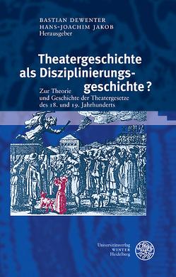Theatergeschichte als Disziplinierungsgeschichte? von Dewenter,  Bastian, Jakob,  Hans-Joachim