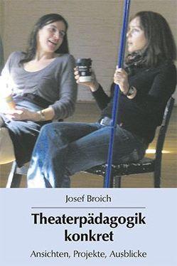 Theaterpädagogik konkret von Broich,  Josef