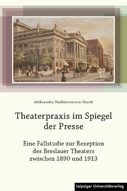 Theaterpraxis im Spiegel der Presse von Nadkierniczna-Stasik,  Aleksandra
