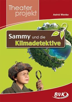 """Theaterprojekt """"Sammy und die Klimadetektive"""" von Wenke,  Astrid"""
