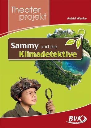 Theaterprojekt Sammy und die Klimadetektive von Wenke,  Astrid