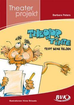 """Theaterprojekt zu """"Theodor Tinte trifft seine Helden"""" von Peters,  Barbara"""