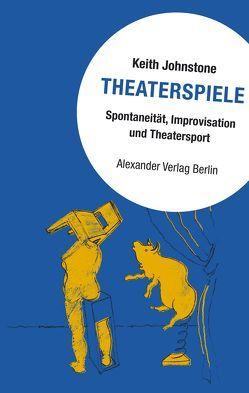 Theaterspiele von Johnstone,  Keith, Schreyer,  Petra und Christine
