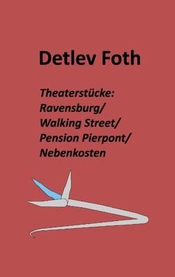 Theaterstücke: Ravensburg / Walking Street / Pension Pierpont / Nebenkosten von Foth,  Detlev