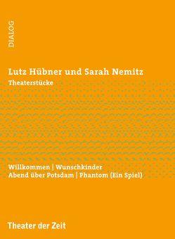 Theaterstücke von Hübner,  Lutz, Nemitz,  Sarah