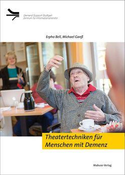 Theatertechniken für Menschen mit Demenz von Bell,  Erpho, Ganss,  Michael