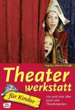 Theaterwerkstatt für Kinder von Albrecht-Schaffer,  Angelika