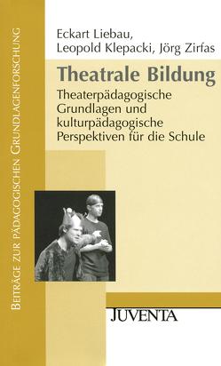 Theatrale Bildung von Klepacki,  Leopold, Liebau,  Eckart, Zirfas,  Jörg