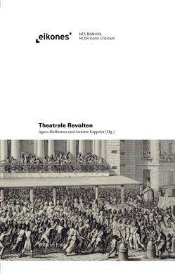 Theatrale Revolten von Hoffmann,  Agnes, Kappeler,  Annette