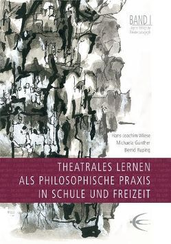Theatrales Lernen als philosophische Praxis in Schule und Freizeit von Günther,  Michaela, Ruping,  Bernd, Wiese,  Hans J