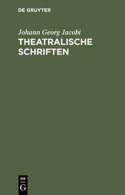 Theatralische Schriften von Jacobi,  Johann Georg
