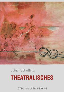 Theatralisches von Schutting,  Julian