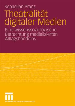 Theatralität digitaler Medien von Pranz,  Sebastian
