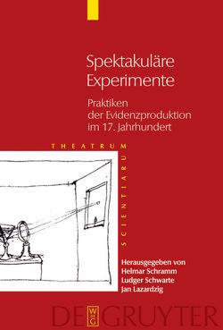 Theatrum Scientiarum / Spektakuläre Experimente von Lazardzig,  Jan, Schramm,  Helmar, Schwarte,  Ludger