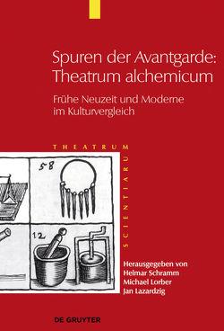 Theatrum Scientiarum / Spuren der Avantgarde: Theatrum alchemicum von Lazardzig,  Jan, Lorber,  Michael, Schramm (†),  Helmar