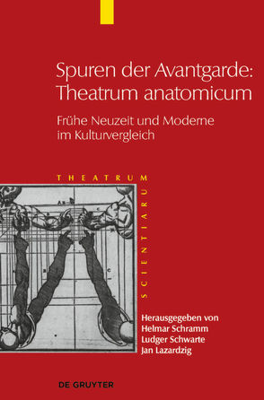 Theatrum Scientiarum / Spuren der Avantgarde: Theatrum anatomicum von Lazardzig,  Jan, Schwarte,  Ludger