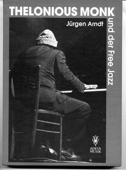 Thelonius Monk und der Free Jazz von Arndt,  Jürgen