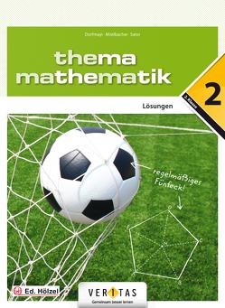 Thema Mathematik 2. Lösungen von Dorfmayr,  Anita, Mistlbacher,  August, Sator ,  Katharina