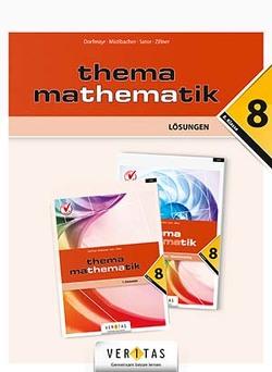 Thema Mathematik 8 NEU. Lösungen von Dorfmayr,  Anita, Mistlbacher,  August, Sator ,  Katharina, Zillner,  Michaela