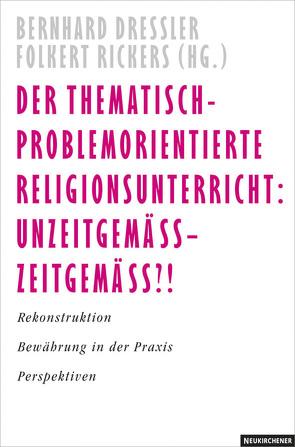 Thematisch-problemorientierter Religionsunterricht von Dressler,  Bernhard, Rickers,  Folkert