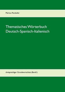 Thematisches Wörterbuch Deutsch-Spanisch-Italienisch von Penzkofer,  Markus