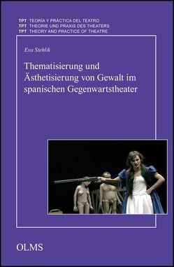 Thematisierung und Ästhetisierung von Gewalt im spanischen Gegenwartstheater (E-Book) von Stehlik,  Eva