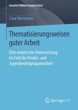 Thematisierungsweisen guter Arbeit von Herrmann,  Cora