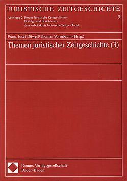 Themen juristischer Zeitgeschichte (3) von Düwell,  Franz J, Vormbaum,  Thomas