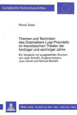 Themen und Techniken des Dramatikers Luigi Pirandello im französischen Theater der fünfziger und sechziger Jahre von Zaiser,  Rainer