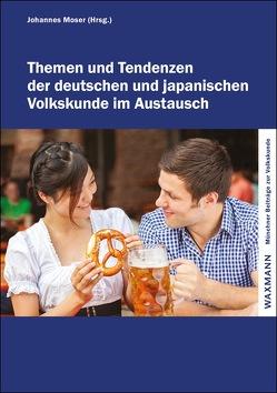 Themen und Tendenzen der deutschen und japanischen Volkskunde im Austausch von Moser,  Johannes