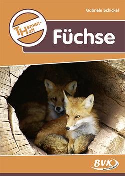 Themenheft Füchse von Schickel,  Gabriele, Thoenes,  Sonja