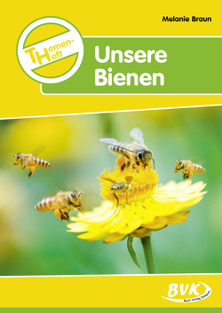 Themenheft Unsere Bienen von Braun,  Melanie