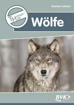Themenheft Wölfe von Schickel,  Gabriele, Thoenes,  Sonja