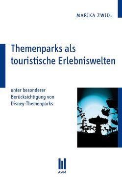 Themenparks als touristische Erlebniswelten von Zwidl,  Marika