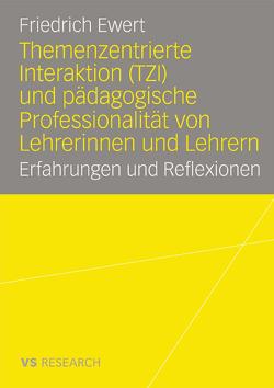 Themenzentrierte Interaktion (TZI) und pädagogische Professionalität von Lehrerinnen und Lehrern von Ewert,  Friedrich