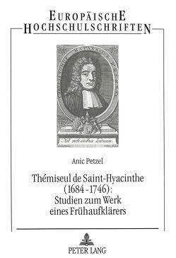Thémiseul de Saint-Hyacinthe (1684-1746):- Studien zum Werk eines Frühaufklärers von Petzel,  Anic