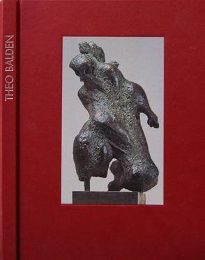 Theo Balden 1904-1995. Skulpturen von Hebecker,  Klaus, Hebecker,  Susanne, Lichtenstern,  Christa, Ohnesorge,  Birk, Schierz,  Kai Uwe, Schönemann,  Heinz, Wüsten,  Sonja