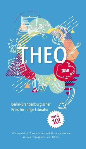 THEO – Berlin-Brandenburgischer Preis für Junge Literatur 2017 von Bluhm,  Detlef, Holland,  Tim