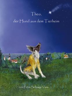 """""""Theo, der Hund aus dem Tierheim"""" Hardcoverbuch von Petra Sellmayr-Vaas. von Vaas,  Petra"""