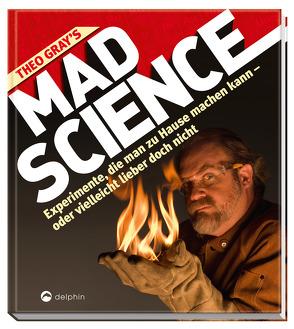 Theo Gray's Mad Science von Gray,  Theodore