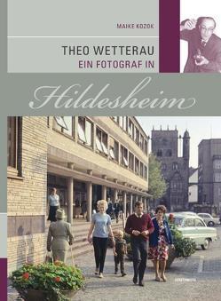 Theo Wetterau Ein Fotograf in Hildesheim von Abromeit,  Sven, Breda,  Rainer, Gerstenberg,  Bruno, Kozok,  Maike, Tast,  Hans-Jürgen