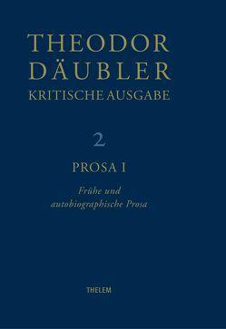 Theodor Däubler – Kritische Ausgabe / Prosa I von Chiarini,  Paolo, Däubler,  Theodor, Nienhaus,  Stefan, Schmitz,  Walter