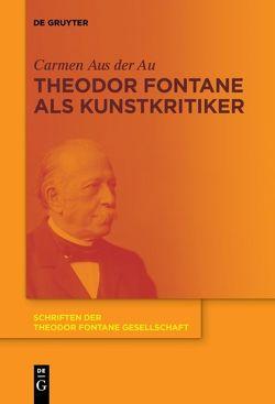 Theodor Fontane als Kunstkritiker von Aus der Au,  Carmen