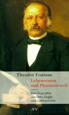 Theodor Fontane. Lebensraum und Phantasiewelt von Erler,  Gotthard, Ziegler,  Edda